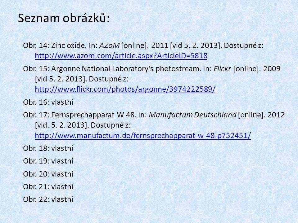 Seznam obrázků: Obr. 14: Zinc oxide. In: AZoM [online]. 2011 [vid 5. 2. 2013]. Dostupné z: http://www.azom.com/article.aspx ArticleID=5818.
